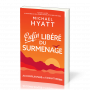 Enfin libéré du surmenage - Michael Hyatt
