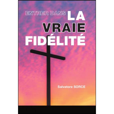 Entrer dans la vraie fidélité – Salvatore Sorce