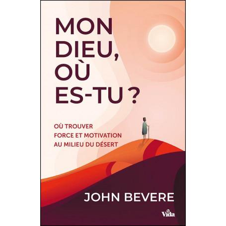 Mon Dieu, où es-tu ? - John Bevere