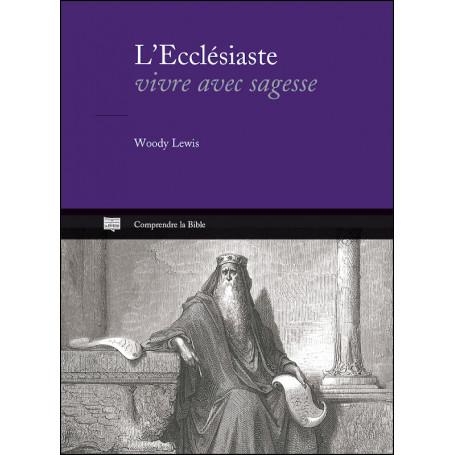 L'Ecclésiaste - Vivre avec sagesse - Woody Lewis