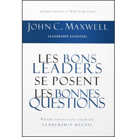 Les bons leaders se posent les bonnes questions - John C. Maxwell