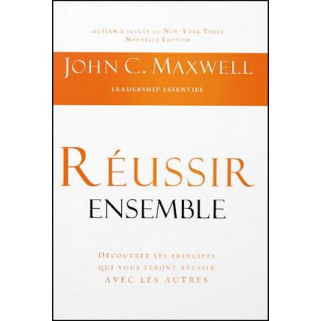 Réussir ensemble - John C. Maxwell