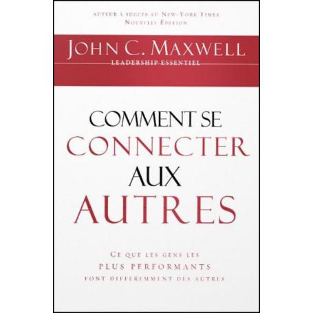 Comment se connecter aux autres - John C. Maxwell