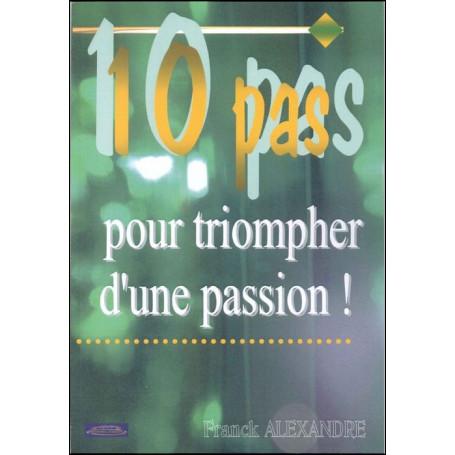 10 pas pour triompher d'une passion !