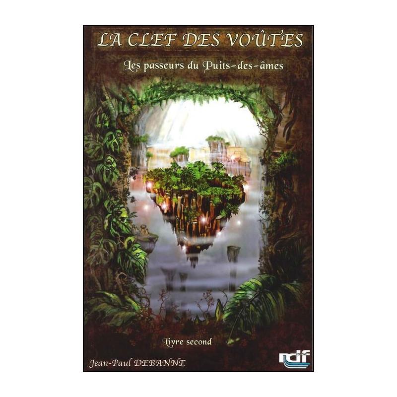 La clef des voûtes - livre 2 - Les passeurs du Puits-des-âmes