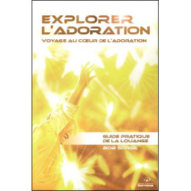 Explorer l'adoration - guide pratique de la louange