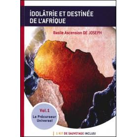 Idolâtrie et destinée de l'Afrique - Le précurseur universel v.1