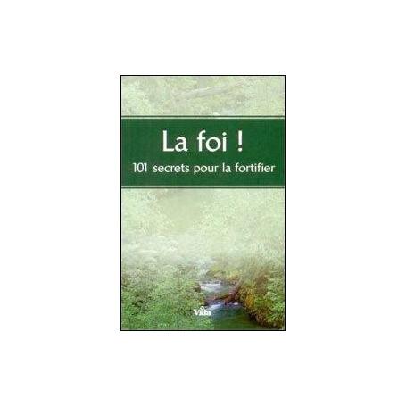 La foi! 101 secrets pour la fortifier