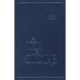 A Toi la gloire - recueil avec partitions - rigide bleue