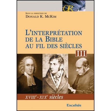 L'interprétation de la Bible au fil des siècles. Tome III