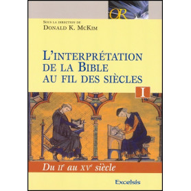 L'interprétation de la Bible au fil des siècles. Tome I