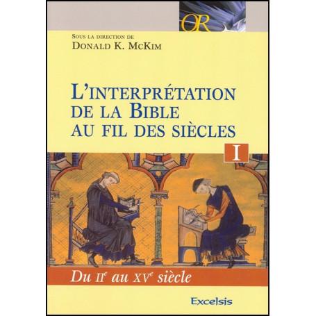 L'interprétation de la Bible au fil des siècles. Tome I