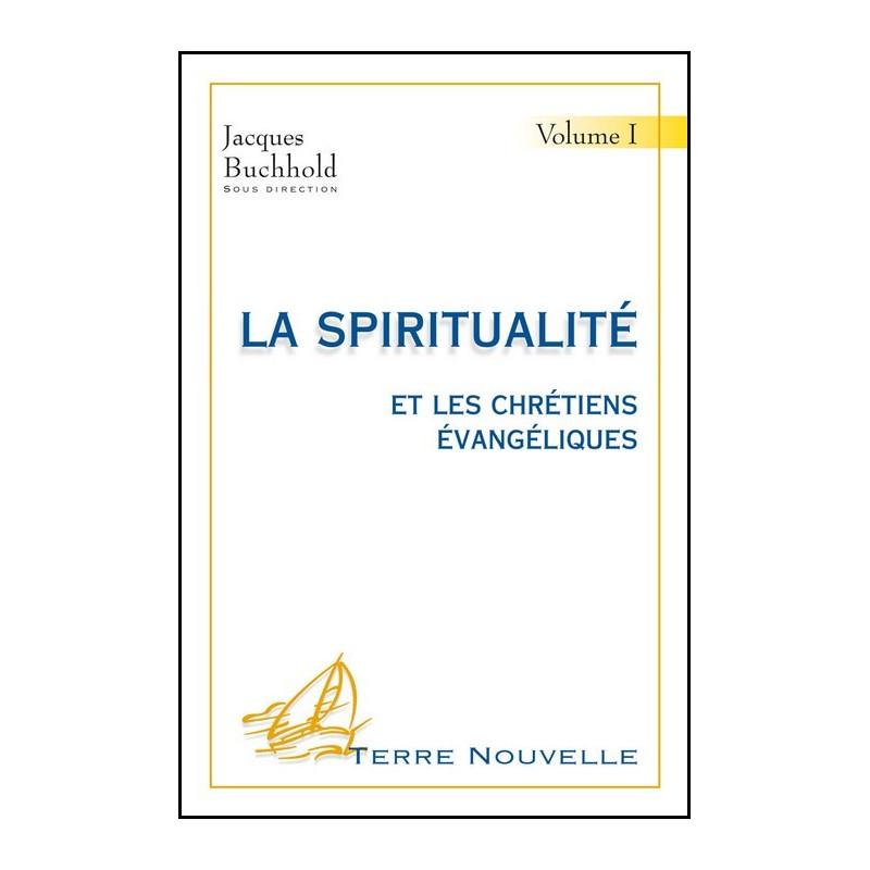 La spiritualité et les chrétiens évangéliques. Volume 1