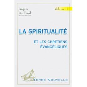 La spiritualité et les chrétiens évangéliques. Volume 2
