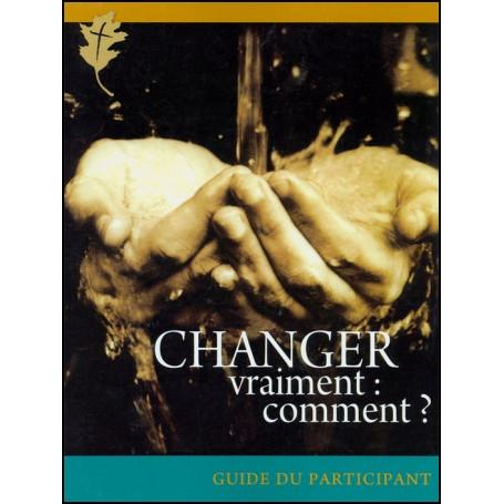 Changer vraiment : comment ? - Guide du participant