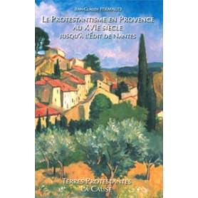 Le Protestantisme en Provence au 16e siècle jusqu'à l'Edit de Nantes