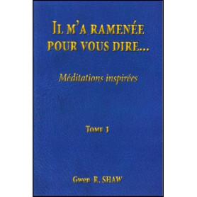 Il m'a ramenée pour vous dire – Méditations inspirées – Tome 1 et 2