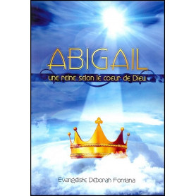Abigail une reine selon le cœur de Dieu