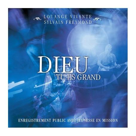 CD Dieu Tu es grand - Sylvain Freymond & Louange Vivante