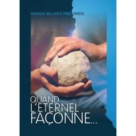 Quand l'Eternel façonne – Magalie Bellance Pinel-Fereol – Editions l'Oasis