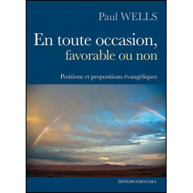 En toute occasion, favorable ou non – Paul Wells – Editions Kerygma