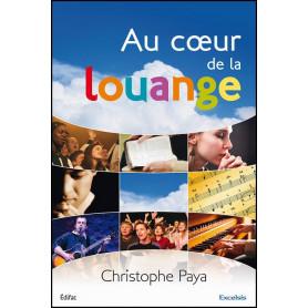 Au cœur de la louange – Christophe Paya – Editions Excelsis