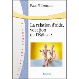 La relation d'aide vocation de l'Eglise – Paul Millemann – Editions Excelsis