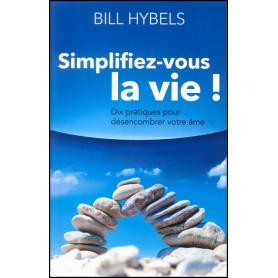 Simplifiez-vous la vie – Bill Hybels