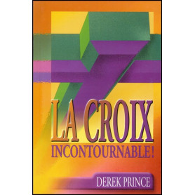 La croix incontournable – Derek Prince